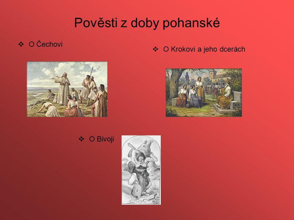 Pověsti z doby pohanské  O Čechovi  O Krokovi a jeho dcerách  O Bivoji
