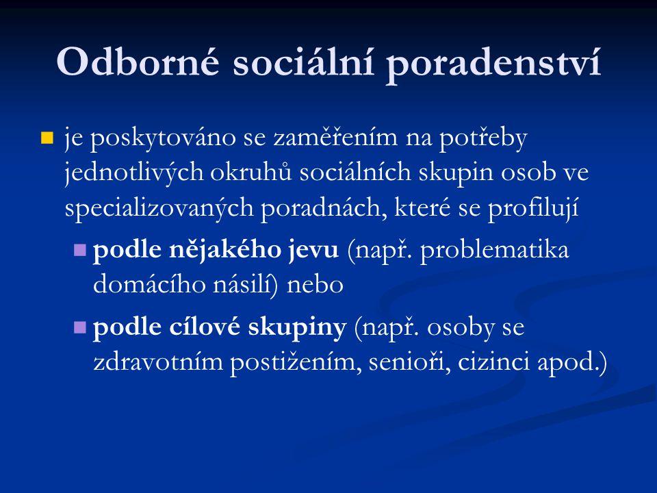Odborné sociální poradenství je poskytováno se zaměřením na potřeby jednotlivých okruhů sociálních skupin osob ve specializovaných poradnách, které se profilují podle nějakého jevu (např.