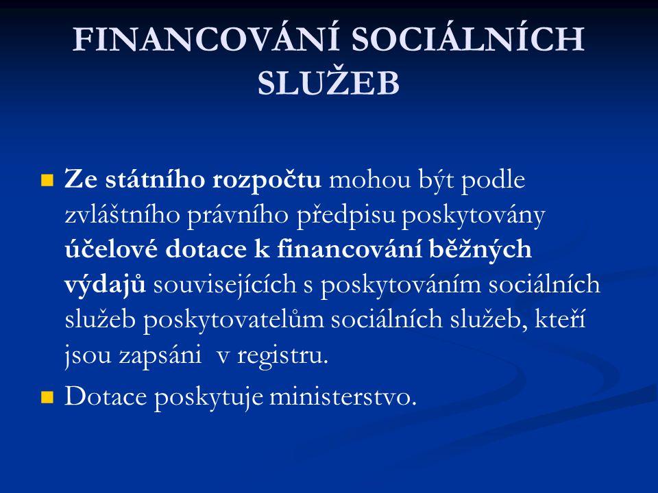 FINANCOVÁNÍ SOCIÁLNÍCH SLUŽEB Ze státního rozpočtu mohou být podle zvláštního právního předpisu poskytovány účelové dotace k financování běžných výdajů souvisejících s poskytováním sociálních služeb poskytovatelům sociálních služeb, kteří jsou zapsáni v registru.