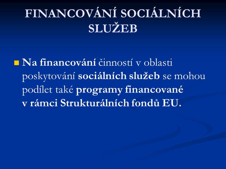 FINANCOVÁNÍ SOCIÁLNÍCH SLUŽEB Na financování činností v oblasti poskytování sociálních služeb se mohou podílet také programy financované v rámci Strukturálních fondů EU.
