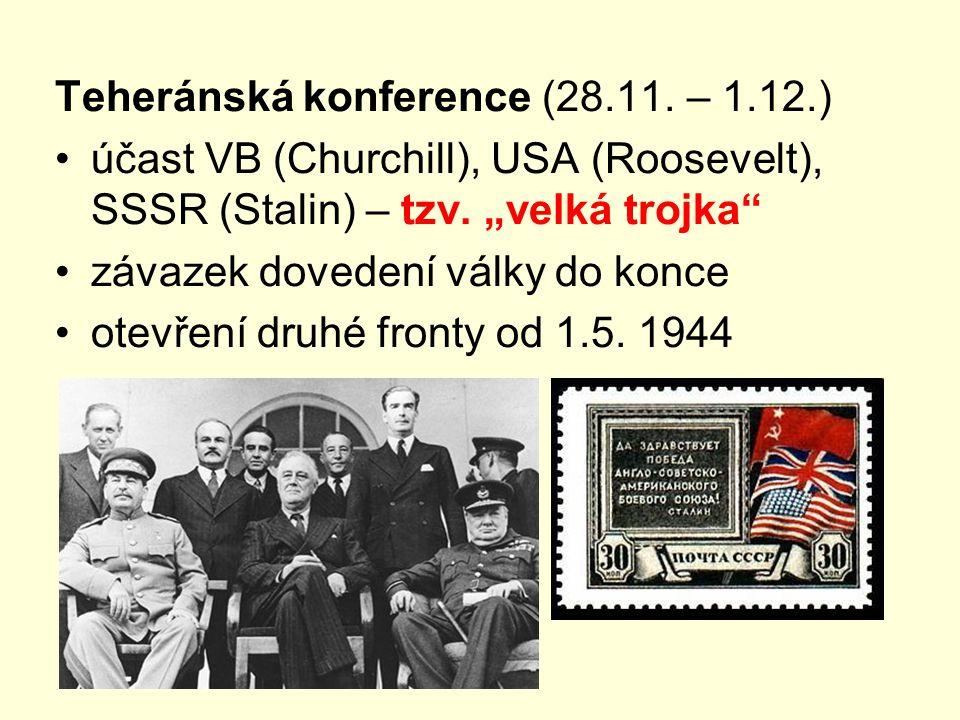 """Teheránská konference (28.11. – 1.12.) účast VB (Churchill), USA (Roosevelt), SSSR (Stalin) – tzv. """"velká trojka"""" závazek dovedení války do konce otev"""