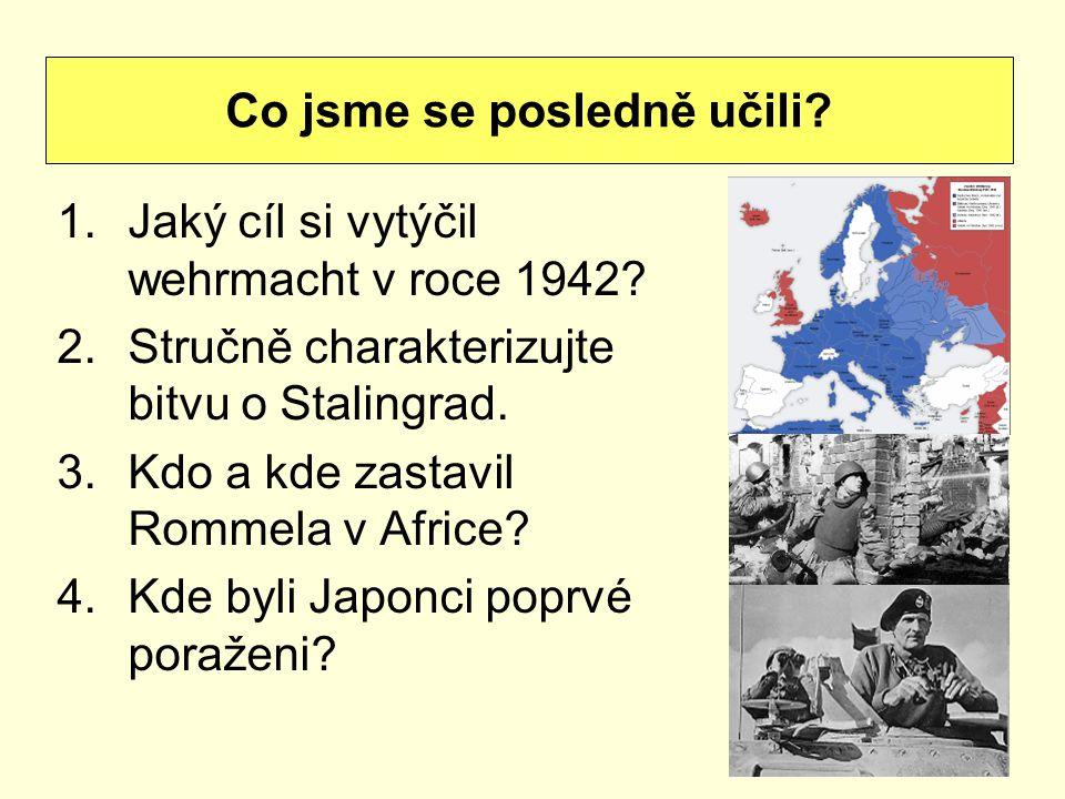 1.Jaký cíl si vytýčil wehrmacht v roce 1942? 2.Stručně charakterizujte bitvu o Stalingrad. 3.Kdo a kde zastavil Rommela v Africe? 4.Kde byli Japonci p