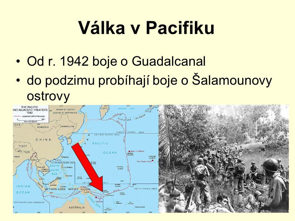 Válka v Pacifiku Od r. 1942 boje o Guadalcanal do podzimu probíhají boje o Šalamounovy ostrovy