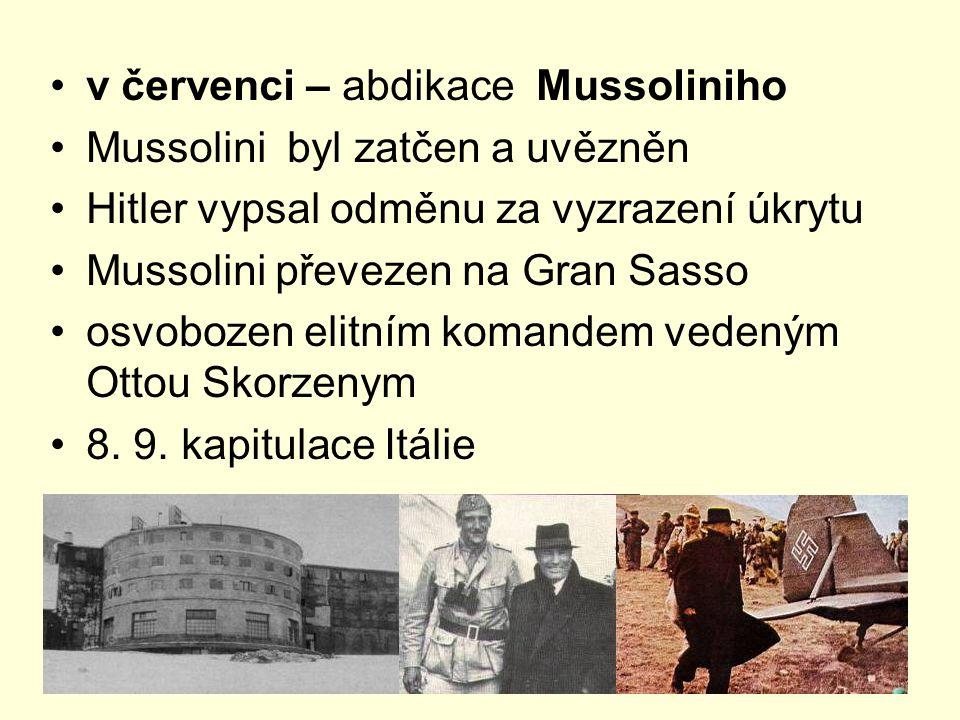 v červenci – abdikace Mussoliniho Mussolini byl zatčen a uvězněn Hitler vypsal odměnu za vyzrazení úkrytu Mussolini převezen na Gran Sasso osvobozen e