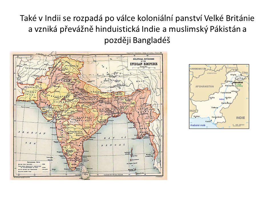 Také v Indii se rozpadá po válce koloniální panství Velké Británie a vzniká převážně hinduistická Indie a muslimský Pákistán a později Bangladéš