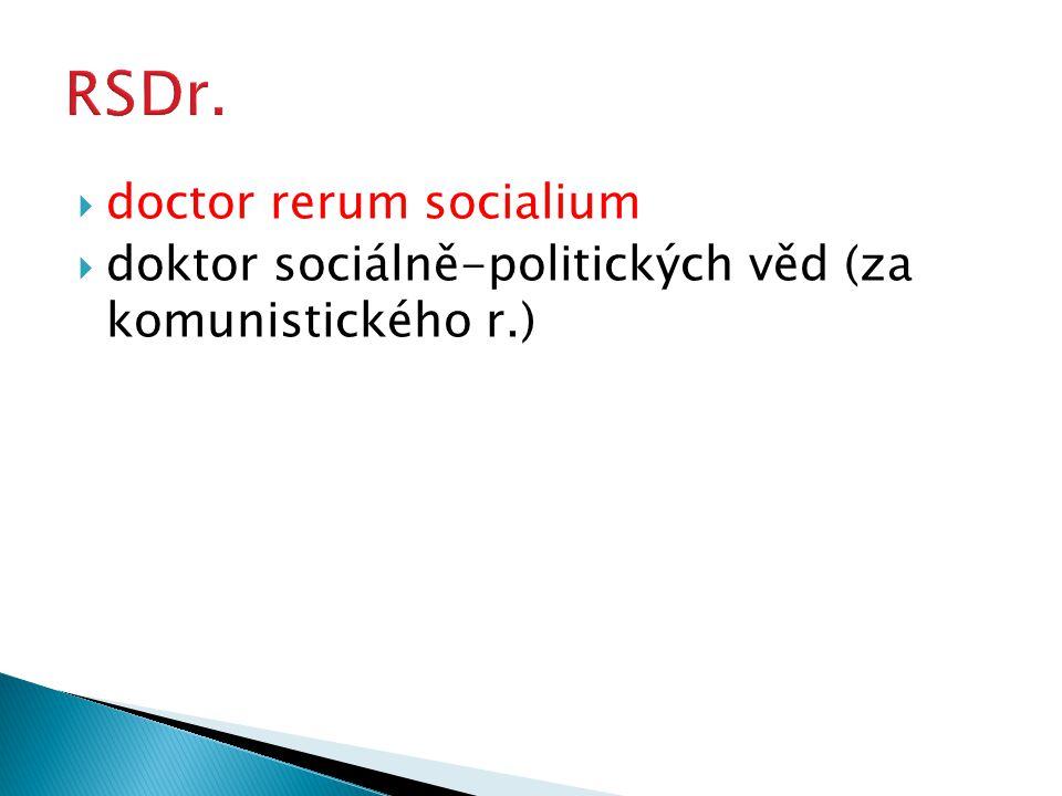 doctor rerum socialium  doktor sociálně-politických věd (za komunistického r.)