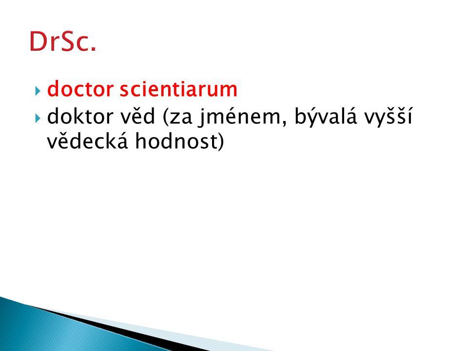  doctor scientiarum  doktor věd (za jménem, bývalá vyšší vědecká hodnost)