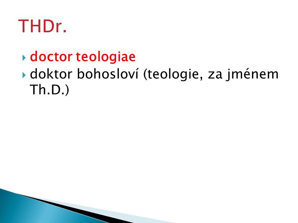  doctor teologiae  doktor bohosloví (teologie, za jménem Th.D.)