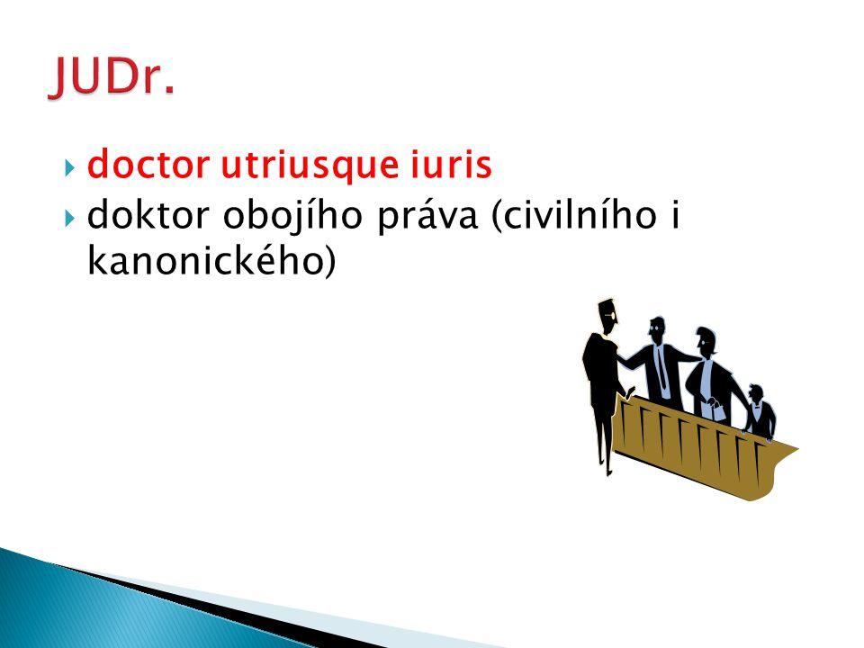  doctor utriusque iuris  doktor obojího práva (civilního i kanonického)