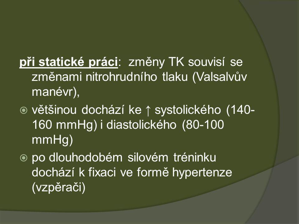 při statické práci: změny TK souvisí se změnami nitrohrudního tlaku (Valsalvův manévr),  většinou dochází ke ↑ systolického (140- 160 mmHg) i diastol