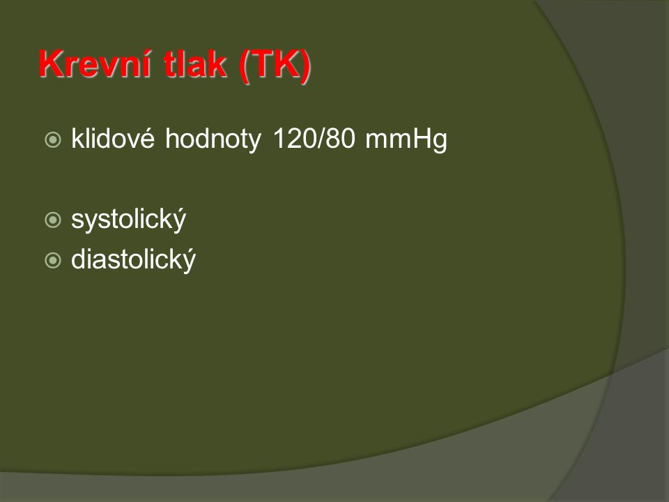 Krevní tlak (TK)  klidové hodnoty 120/80 mmHg  systolický  diastolický