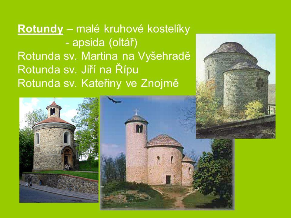 Rotundy – malé kruhové kostelíky - apsida (oltář) Rotunda sv. Martina na Vyšehradě Rotunda sv. Jiří na Řípu Rotunda sv. Kateřiny ve Znojmě