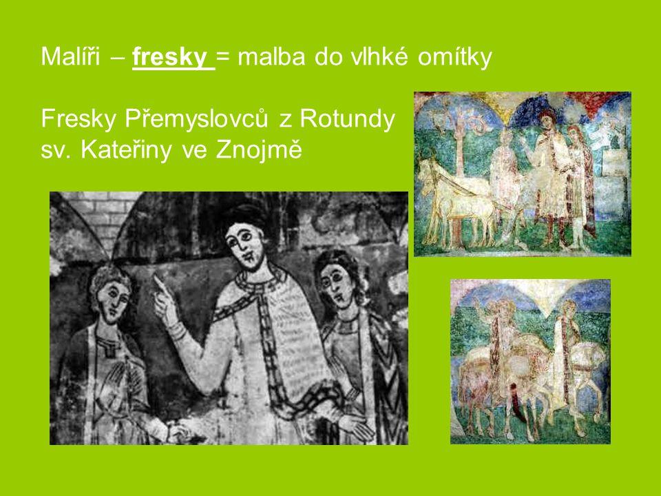 Malíři – fresky = malba do vlhké omítky Fresky Přemyslovců z Rotundy sv. Kateřiny ve Znojmě