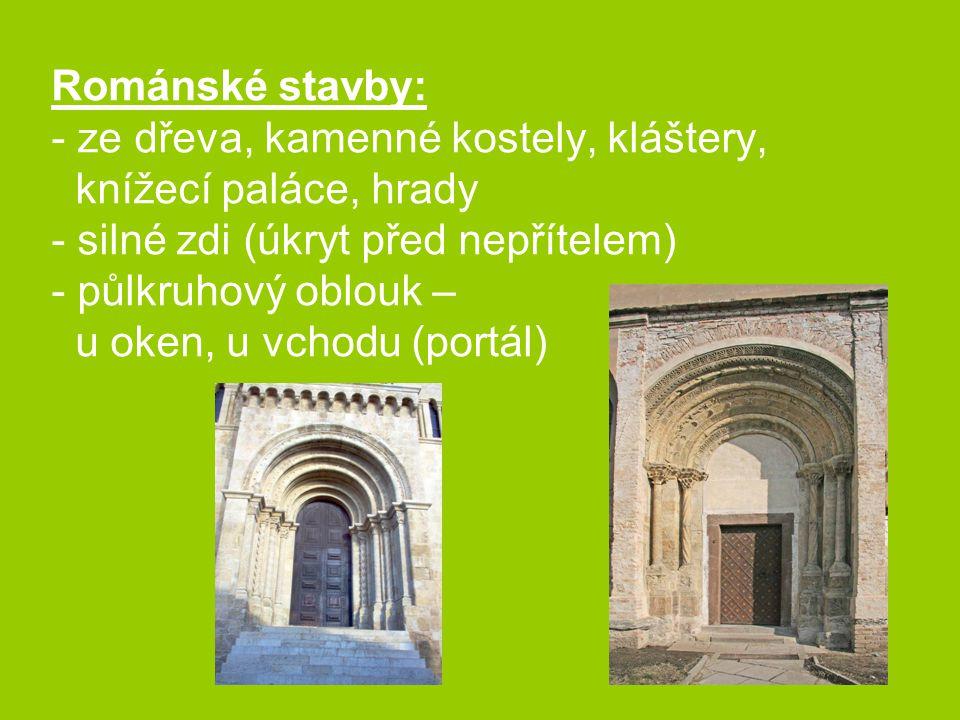 Románské stavby: - ze dřeva, kamenné kostely, kláštery, knížecí paláce, hrady - silné zdi (úkryt před nepřítelem) - půlkruhový oblouk – u oken, u vcho