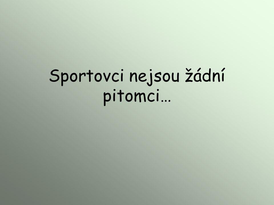 Sportovci nejsou žádní pitomci…