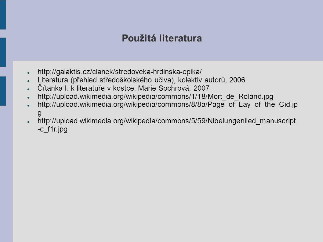 Použitá literatura http://galaktis.cz/clanek/stredoveka-hrdinska-epika/ Literatura (přehled středoškolského učiva), kolektiv autorů, 2006 Čítanka I.