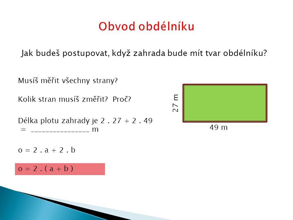 Vypočítej obvod obdélníku, použij vzorec pro výpočet obvodu.