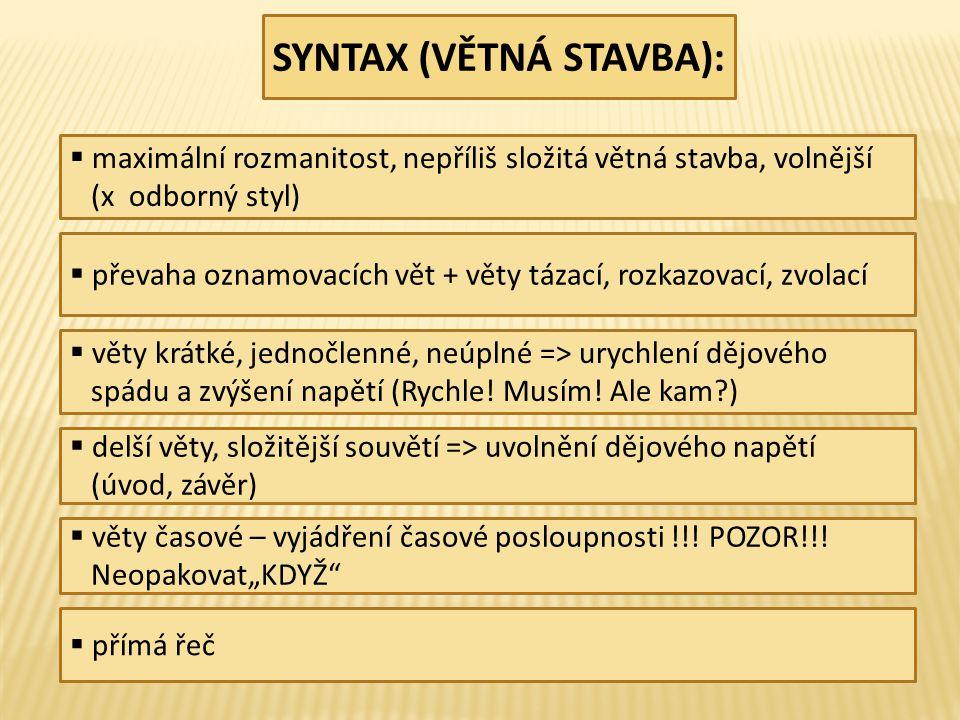 SYNTAX (VĚTNÁ STAVBA):  maximální rozmanitost, nepříliš složitá větná stavba, volnější (x odborný styl)  převaha oznamovacích vět + věty tázací, rozkazovací, zvolací  věty krátké, jednočlenné, neúplné => urychlení dějového spádu a zvýšení napětí (Rychle.