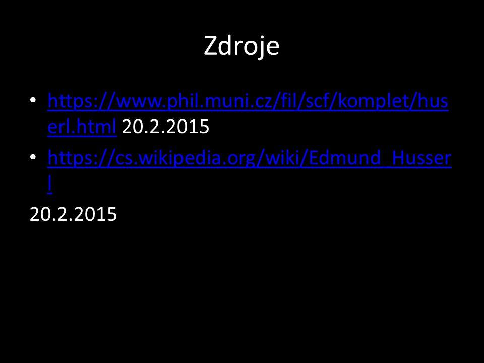 Zdroje https://www.phil.muni.cz/fil/scf/komplet/hus erl.html 20.2.2015 https://www.phil.muni.cz/fil/scf/komplet/hus erl.html https://cs.wikipedia.org/wiki/Edmund_Husser l https://cs.wikipedia.org/wiki/Edmund_Husser l 20.2.2015