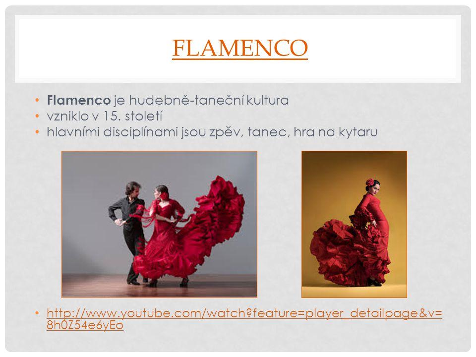 FLAMENCO Flamenco je hudebně-taneční kultura vzniklo v 15. století hlavními disciplínami jsou zpěv, tanec, hra na kytaru http://www.youtube.com/watch?
