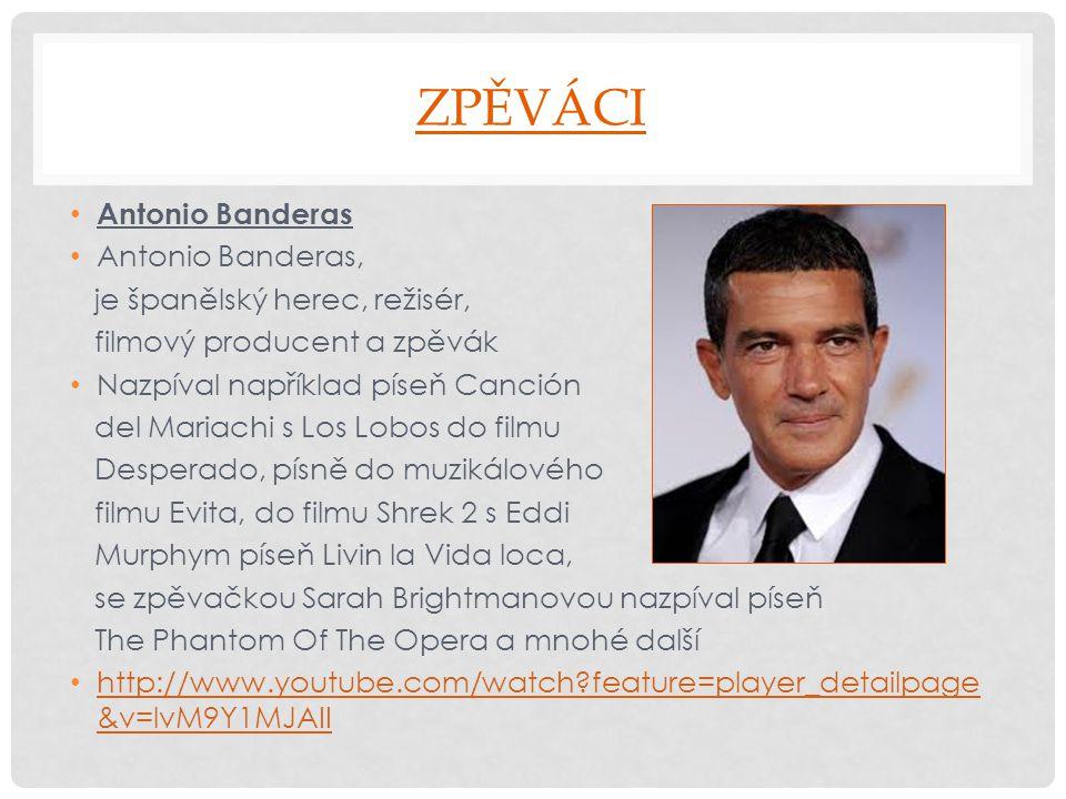 ZPĚVÁCI Antonio Banderas Antonio Banderas, je španělský herec, režisér, filmový producent a zpěvák Nazpíval například píseň Canción del Mariachi s Los