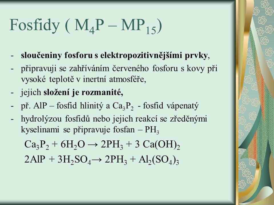 Fosfidy ( M 4 P – MP 15 ) -sloučeniny fosforu s elektropozitivnějšími prvky, -připravuji se zahříváním červeného fosforu s kovy při vysoké teplotě v i