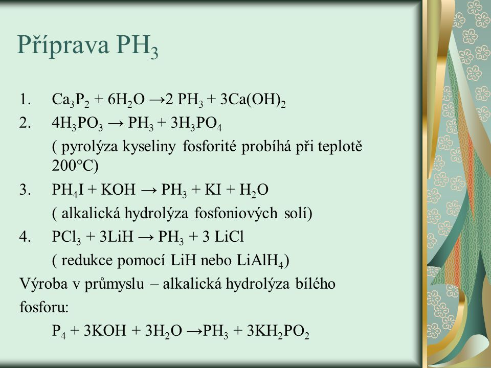 Příprava PH 3 1.Ca 3 P 2 + 6H 2 O →2 PH 3 + 3Ca(OH) 2 2.4H 3 PO 3 → PH 3 + 3H 3 PO 4 ( pyrolýza kyseliny fosforité probíhá při teplotě 200°C) 3.PH 4 I