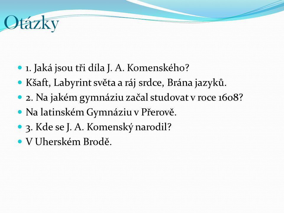 Otázky 1.Jaká jsou tři díla J. A. Komenského. Kšaft, Labyrint světa a ráj srdce, Brána jazyků.