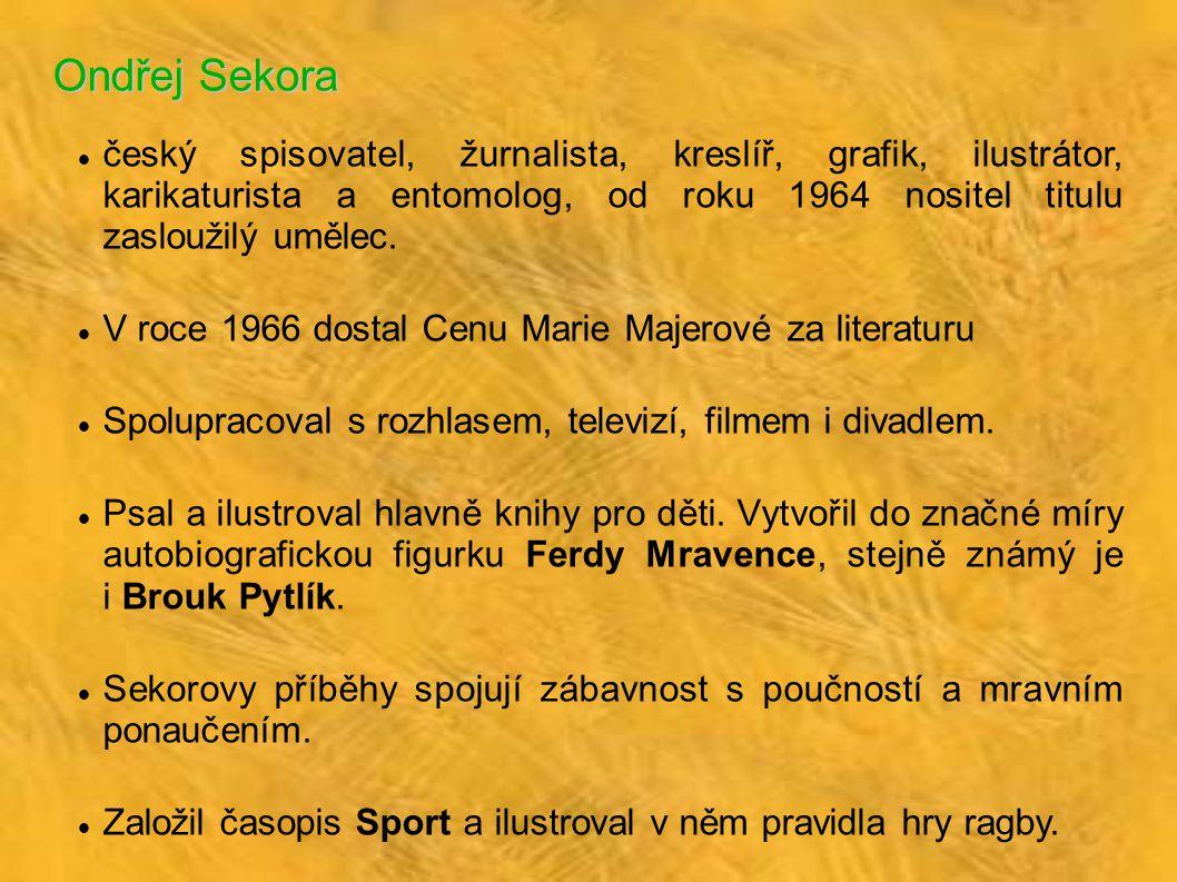 Ondřej Sekora český spisovatel, žurnalista, kreslíř, grafik, ilustrátor, karikaturista a entomolog, od roku 1964 nositel titulu zasloužilý umělec. V r