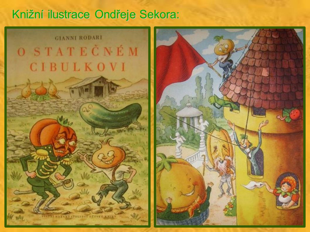 Použité zdroje: http://www.cojeco.cz/index.php?detail=1&s_lang=2&id_desc=85342 http://www.cojeco.cz/index.php?detail=1&s_lang=2&id_desc=85342 http://www.cojeco.cz/index.php?detail=1&s_lang=2&id_desc=85342 http://www.czech-books.com/catalog/all/children039s_books/ferda_mravenec http://www.czech-books.com/catalog/all/children039s_books/ferda_mravenec http://www.czech-books.com/catalog/all/children039s_books/ferda_mravenec http://www.bux.cz/knihy/68744-ferda-mravenec-v-cizich-sluzbach.html http://www.bux.cz/knihy/68744-ferda-mravenec-v-cizich-sluzbach.html http://www.bux.cz/knihy/68744-ferda-mravenec-v-cizich-sluzbach.html http://www.abatar.cz/pohadky/ferda_mravenec_obsah.htm http://www.abatar.cz/pohadky/ferda_mravenec_obsah.htm http://www.abatar.cz/pohadky/ferda_mravenec_obsah.htm http://www.abatar.cz/pohadky/brouk_pytlik.htm http://www.abatar.cz/pohadky/brouk_pytlik.htm http://www.abatar.cz/pohadky/brouk_pytlik.htm http://www.antikvariat-benes.cz/?pg=detail&idb=24368 http://www.antikvariat-benes.cz/?pg=detail&idb=24368 http://www.antikvariat-benes.cz/?pg=detail&idb=24368 http://www.eshop-rychle.cz/antikalfa/eshop/15-1-Pohadky-a-dobrodruzna-lit/0/5/786-Broucci http://www.eshop-rychle.cz/antikalfa/eshop/15-1-Pohadky-a-dobrodruzna-lit/0/5/786-Broucci http://www.eshop-rychle.cz/antikalfa/eshop/15-1-Pohadky-a-dobrodruzna-lit/0/5/786-Broucci http://www.sonet.me.cz/antikvariat/index.php?idvyrb=2367&doko=ano&kateg=&akc=detail http://www.sonet.me.cz/antikvariat/index.php?idvyrb=2367&doko=ano&kateg=&akc=detail http://www.sonet.me.cz/antikvariat/index.php?idvyrb=2367&doko=ano&kateg=&akc=detail http://www.podzemni-antikvariat.cz/detail/beletrie-detska-dobrodruzna/rodari-gianni-o-statecnem- cibulkovi http://www.podzemni-antikvariat.cz/detail/beletrie-detska-dobrodruzna/rodari-gianni-o-statecnem- cibulkovi http://www.podzemni-antikvariat.cz/detail/beletrie-detska-dobrodruzna/rodari-gianni-o-statecnem- cibulkovi http://www.podzemni-antikvariat.cz/detail/beletrie-detska-dobrodruzna/
