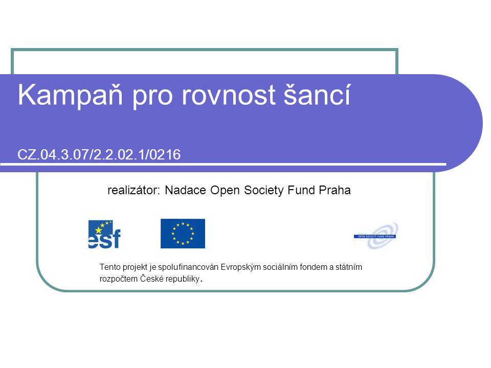 Kampaň pro rovnost šancí CZ.04.3.07/2.2.02.1/0216 Tento projekt je spolufinancován Evropským sociálním fondem a státním rozpočtem České republiky..