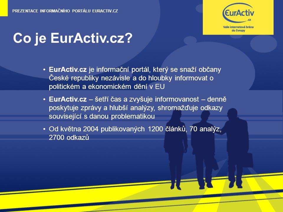 PREZENTACE INFORMAČNÍHO PORTÁLU EURACTIV.CZ Co je EurActiv.cz? EurActiv.cz je informační portál, který se snaží občany České republiky nezávisle a do