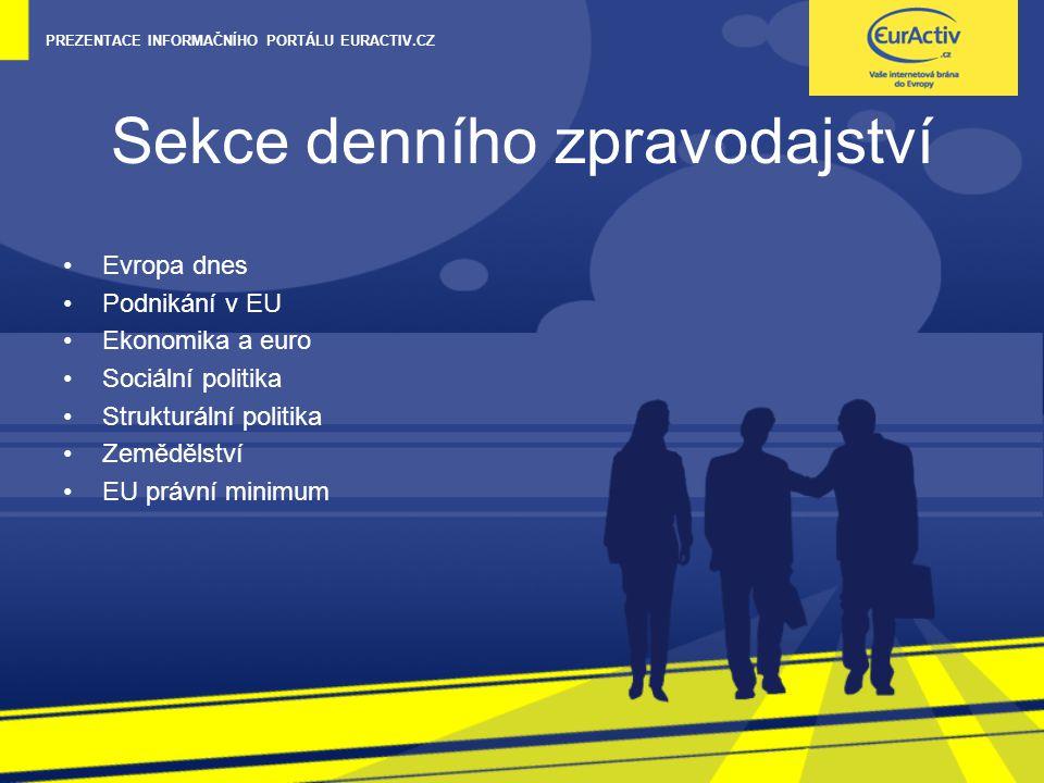 PREZENTACE INFORMAČNÍHO PORTÁLU EURACTIV.CZ Sekce denního zpravodajství Evropa dnes Podnikání v EU Ekonomika a euro Sociální politika Strukturální pol