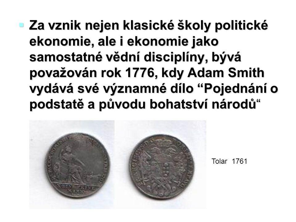  Za vznik nejen klasické školy politické ekonomie, ale i ekonomie jako samostatné vědní disciplíny, bývá považován rok 1776, kdy Adam Smith vydává své významné dílo Pojednání o podstatě a původu bohatství národů Tolar 1761