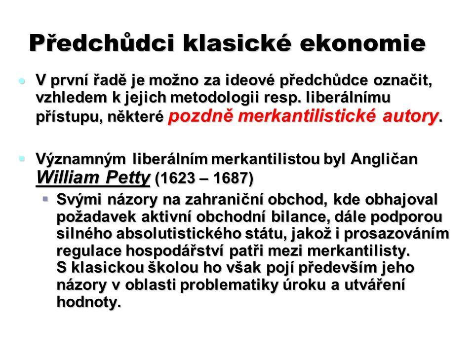 Předchůdci klasické ekonomie  V první řadě je možno za ideové předchůdce označit, vzhledem k jejich metodologii resp. liberálnímu přístupu, některé p