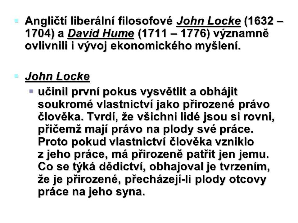  Angličtí liberální filosofové John Locke (1632 – 1704) a David Hume (1711 – 1776) významně ovlivnili i vývoj ekonomického myšlení.  John Locke  uč