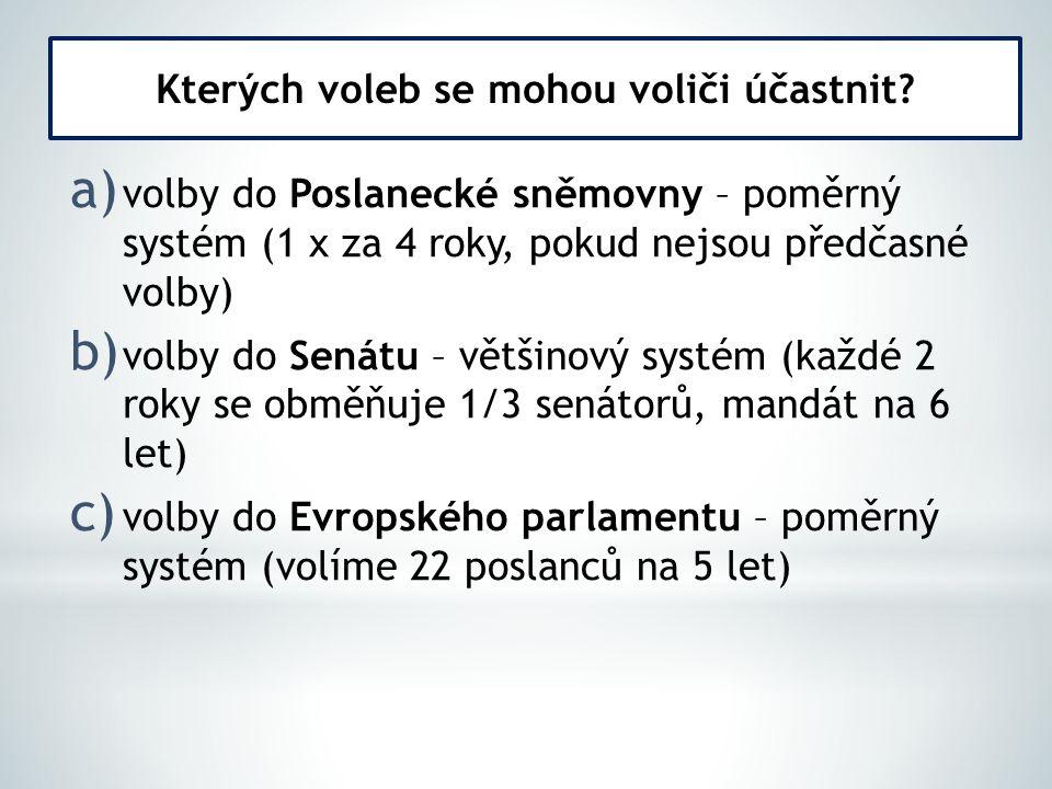 a) volby do Poslanecké sněmovny – poměrný systém (1 x za 4 roky, pokud nejsou předčasné volby) b) volby do Senátu – většinový systém (každé 2 roky se