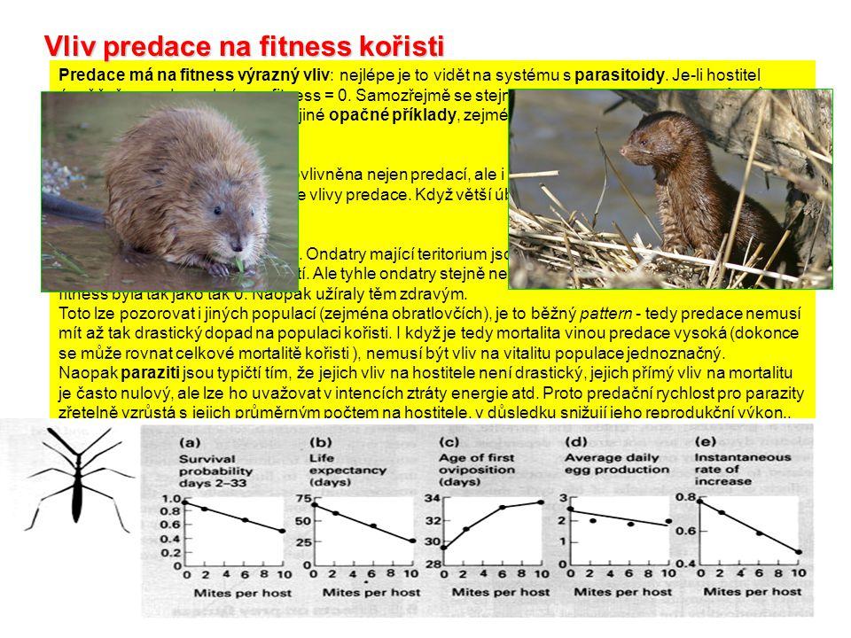 Predace má na fitness výrazný vliv: nejlépe je to vidět na systému s parasitoidy. Je-li hostitel úspěšně napaden - chcípne, fitness = 0. Samozřejmě se