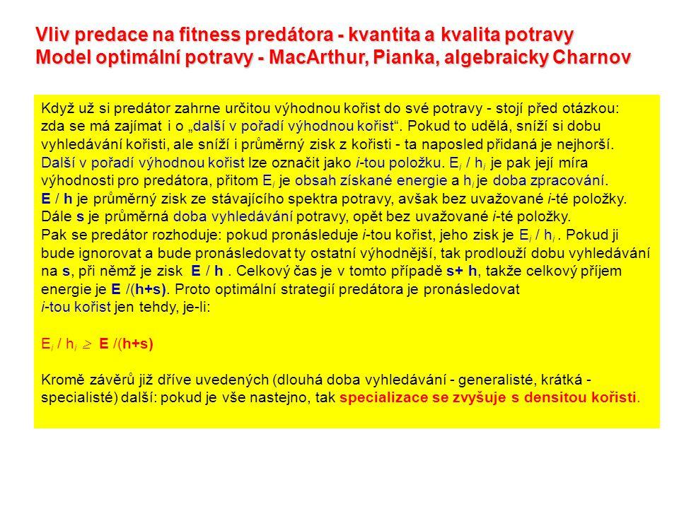 Vliv predace na fitness predátora - kvantita a kvalita potravy Model optimální potravy - MacArthur, Pianka, algebraicky Charnov Když už si predátor za