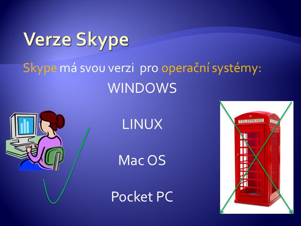 Skype má svou verzi pro operační systémy: WINDOWS LINUX Mac OS Pocket PC