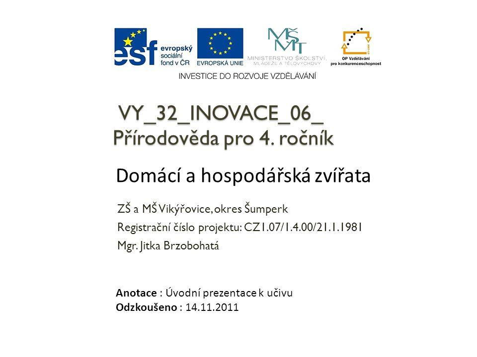 VY_32_INOVACE_06_ Přírodověda pro 4. ročník ZŠ a MŠ Vikýřovice, okres Šumperk Registrační číslo projektu: CZ1.07/1.4.00/21.1.1981 Mgr. Jitka Brzobohat