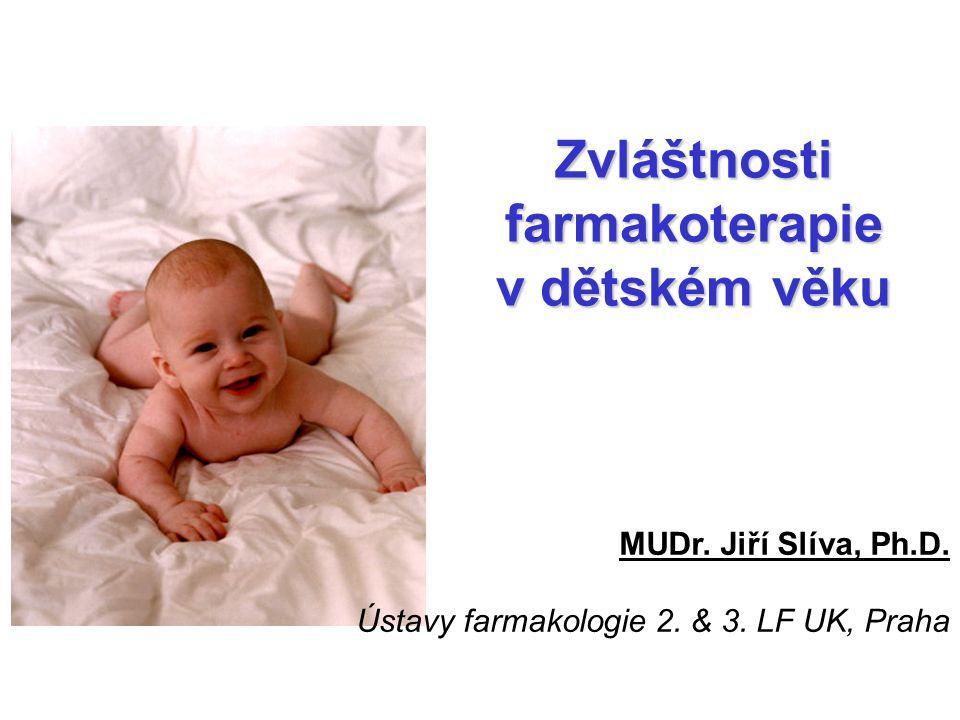 Zvláštnosti farmakoterapie v dětském věku MUDr. Jiří Slíva, Ph.D. Ústavy farmakologie 2. & 3. LF UK, Praha
