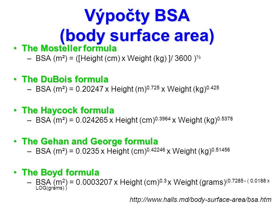 Výpočty BSA (body surface area) The Mosteller formulaThe Mosteller formula –BSA (m²) = ([Height (cm) x Weight (kg) ]/ 3600 ) ½ The DuBois formulaThe D