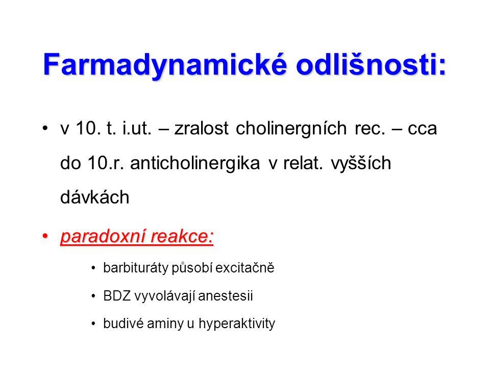 Farmadynamické odlišnosti: v 10. t. i.ut. – zralost cholinergních rec. – cca do 10.r. anticholinergika v relat. vyšších dávkách paradoxní reakce:parad