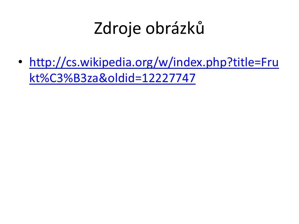Zdroje obrázků http://cs.wikipedia.org/w/index.php?title=Fru kt%C3%B3za&oldid=12227747 http://cs.wikipedia.org/w/index.php?title=Fru kt%C3%B3za&oldid=