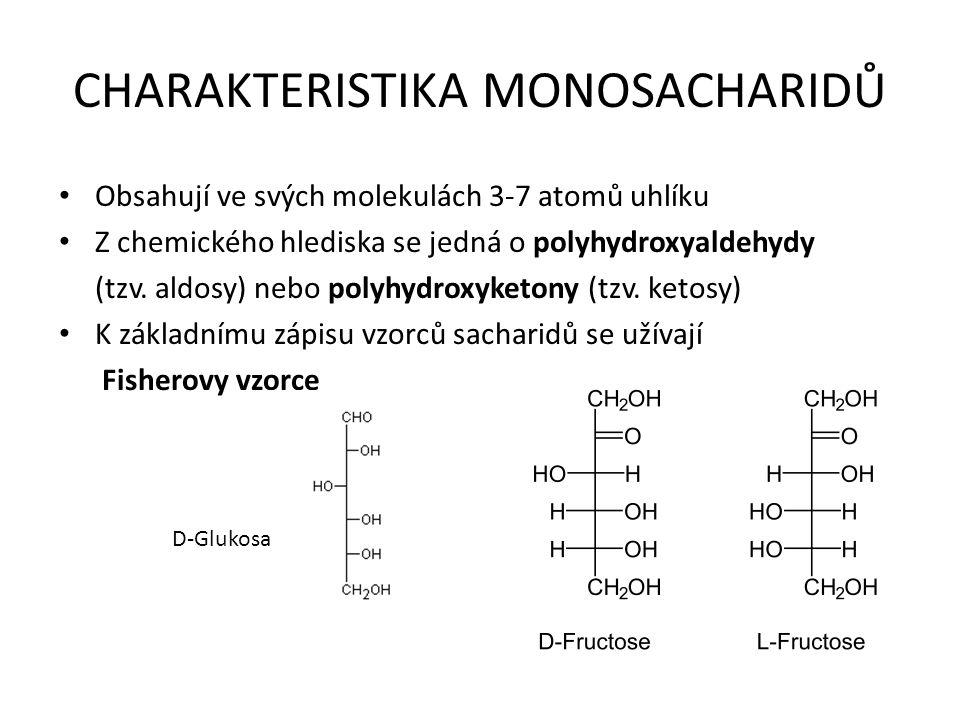 CHARAKTERISTIKA MONOSACHARIDŮ Obsahují ve svých molekulách 3-7 atomů uhlíku Z chemického hlediska se jedná o polyhydroxyaldehydy (tzv. aldosy) nebo po