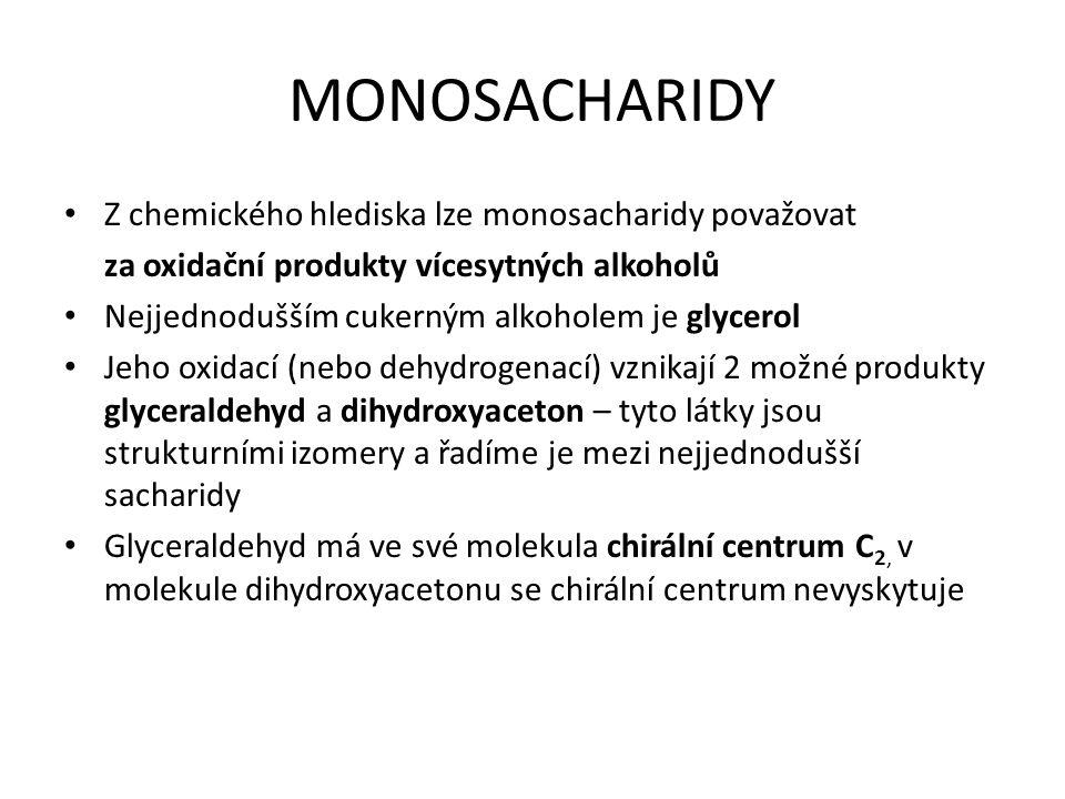 MONOSACHARIDY Z chemického hlediska lze monosacharidy považovat za oxidační produkty vícesytných alkoholů Nejjednodušším cukerným alkoholem je glycero
