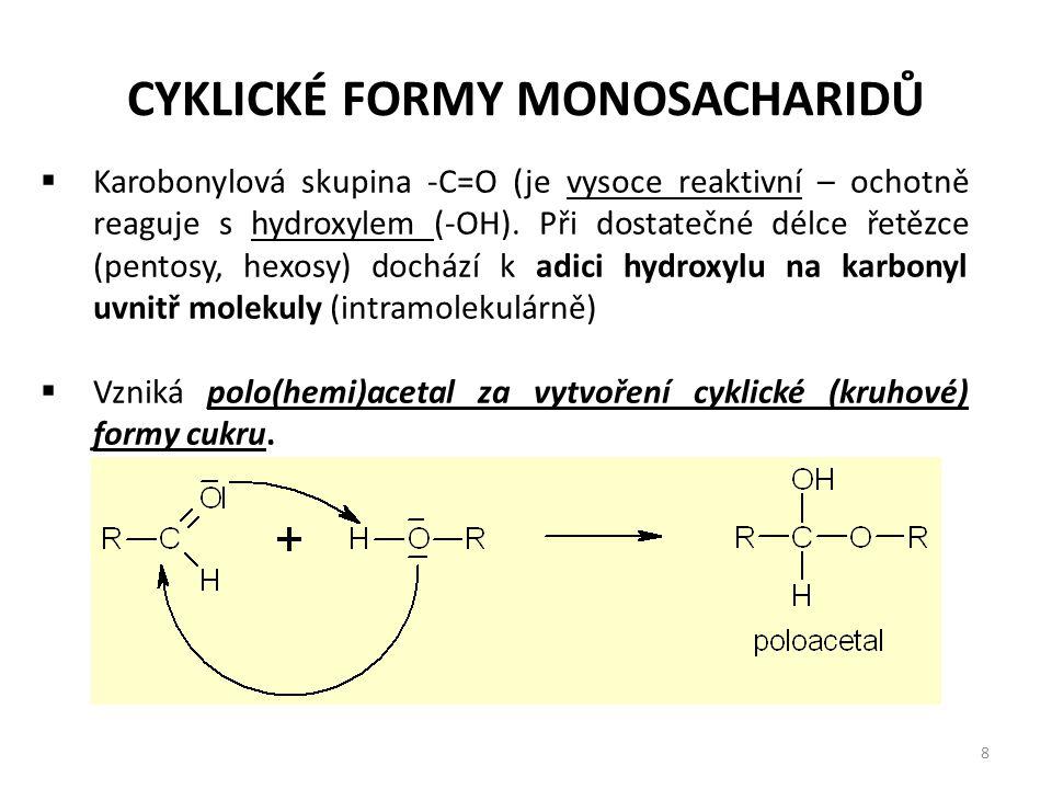 8  Karobonylová skupina -C=O (je vysoce reaktivní – ochotně reaguje s hydroxylem (-OH). Při dostatečné délce řetězce (pentosy, hexosy) dochází k adic