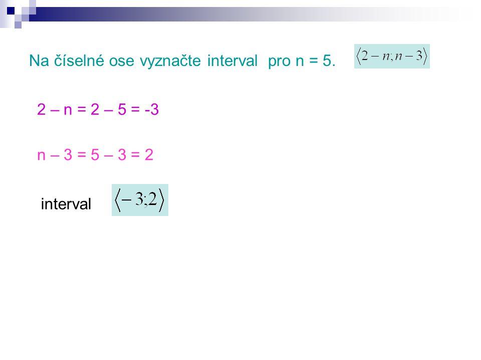 Na číselné ose vyznačte interval pro n = 5. 2 – n = 2 – 5 = -3 n – 3 = 5 – 3 = 2 interval