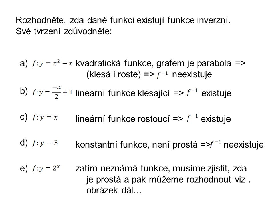lineární funkce rostoucí => existuje Rozhodněte, zda dané funkci existují funkce inverzní.